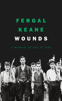 Keane, Fergal - Wounds: A Memoir of War and Love - 9780008189259 - 9780008189259