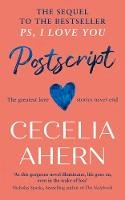 Ahern, Cecelia - Postscript: The most uplifting and romantic novel of 2019, sequel to the international best seller PS, I LOVE YOU: The Sequel To Ps, I Love You - 9780008194918 - 9780008194918