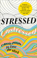 Bate, Jonathan, Byrne, Paula - Stressed, Unstressed: Classic Poems to Ease the Mind - 9780008203863 - V9780008203863