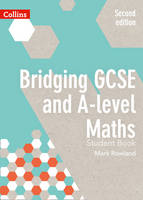 Rowland, Mark - Bridging GCSE and A-level Maths Student Book - 9780008205010 - V9780008205010