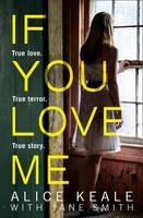 Keale, Alice - If You Love Me: True Love. True Terror. True Story - 9780008205256 - KEX0296057