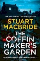 MacBride, Stuart - The Coffinmaker's Garden: From the No. 1 Sunday Times best selling crime author comes his latest gripping new 2021 suspense thriller - 9780008208325 - 9780008208325