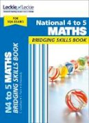 Leckie and Leckie, Lowther, Craig, Ford, Clare, Kennedy, Dominic - Bridging Skills for SQA – National 4 to 5 Maths Bridging Skills Book - 9780008209063 - V9780008209063