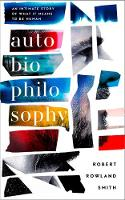 Rowland Smith, Robert - AutoBioPhilosophy: An intimate story of what it means to be human - 9780008218461 - KSG0013678