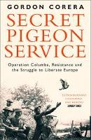 Corera, Gordon - Secret Pigeon Service: Operation Columba, Resistance and the Struggle to Liberate Europe - 9780008220341 - 9780008220341