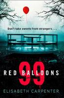 Carpenter, Elisabeth - 99 Red Balloons: A Chillingly Clever Psychological Thriller with a Stomach-Flipping Twist - 9780008223519 - V9780008223519