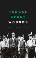 Fergal Keane (author) - Wounds: A Memoir of War and Love - 9780008225377 - V9780008225377
