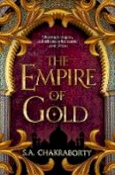 Chakraborty, S. A. - The Empire of Gold (The Daevabad Trilogy, Book 3) - 9780008239503 - 9780008239503