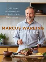 Wareing, Marcus - New Classics: Inspiring and Delicious Recipes to Transform Your Home Cooking - 9780008242732 - V9780008242732