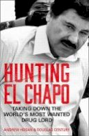 Hogan, Andrew, Century, Douglas - Hunting El Chapo: Taking down the world's most-wanted drug-lord - 9780008245849 - 9780008245849