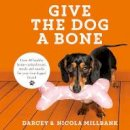 Darcey the Dachshund, Nicola 'Milly' Millbank - Give the Dog a Bone: Over 40 healthy home-cooked treats, meals and snacks for your four-legged friend - 9780008246037 - KTG0014883