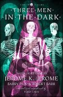 Jerome, Jerome K., Pain, Barry, Barr, Robert - Three Men in the Dark: Tales of Terror by Jerome K. Jerome, Barry Pain and Robert Barr (Collins Chillers) (HarperCollins Chillers) - 9780008249052 - V9780008249052