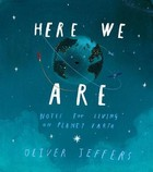 Jeffers, Oliver - Here We Are: Notes for Living on Planet Earth - 9780008266165 - V9780008266165