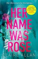 Allan, Claire - Her Name Was Rose: The gripping psychological thriller you need to read this summer - 9780008275051 - 9780008275051