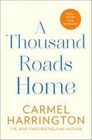 Harrington, Carmel - A Thousand Roads Home: 'A weepy but important book' Cecelia Ahern (An uplifting and gripping novel from the Irish Times bestseller) - 9780008276584 - V9780008276584