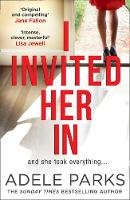 Parks, Adele - I Invited Her In: A dark and twisted tale of friendship from Sunday Times bestselling author - 9780008284619 - KSG0014628