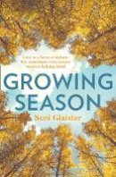 Glaister, Seni - Growing Season: The most heartbreaking and uplifting book club novel of summer 2020 - 9780008285036 - 9780008285036