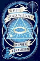 Stephen Donaldson - White Gold Wielder (The Second Chronicles of Thomas Covenant, Book 3) - 9780008287443 - 9780008287443