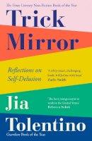 Tolentino, Jia - Trick Mirror: Reflections on Self-Delusion - 9780008294953 - 9780008294953