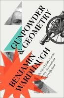 Wardhaugh, Benjamin - Gunpowder and Geometry: The Life of Charles Hutton, Pit Boy, Mathematician and Scientific Rebel - 9780008299958 - 9780008299958