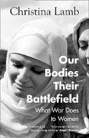 Lamb, Christina - Our Bodies, Their Battlefield: What War Does to Women - 9780008300005 - 9780008300005