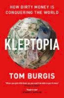Burgis, Tom - Kleptopia: How Dirty Money is Conquering the World - 9780008308353 - 9780008308353