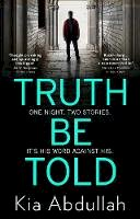 Abdullah, Kia - Truth Be Told: the most thrilling, suspenseful, shocking and gritty crime fiction book of 2020 - 9780008314736 - 9780008314736