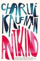 Kaufman, Charlie - Antkind: A Novel - 9780008319489 - 9780008319489