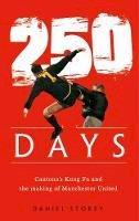 Storey, Daniel - 250 Days: Cantona's Kung Fu and the Making of Man U - 9780008320492 - 9780008320492