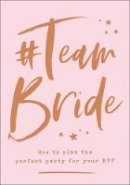Brabbin, Charlotte - #Team Bride: How to plan the perfect party for your BFF - 9780008320553 - KSG0013486