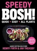 Firth, Henry, Theasby, Ian - Speedy BOSH!: Over 100 New Quick and Easy Plant-Based Meals in 30 Minutes from the Authors of the Highest Selling Vegan Cookbook Ever - 9780008332938 - 9780008332938