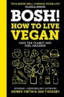 Firth, Henry, Theasby, Ian - BOSH! How to Live Vegan: Simple tips and plant-based hacks from the number 1 Sunday Times bestselling authors - 9780008349967 - V9780008349967
