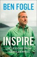 Fogle, Ben - Inspire: Life Lessons from the Wilderness - From the Sunday Times Bestselling Author - 9780008374044 - 9780008374044