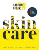 Hirons, Caroline - Skincare: The ultimate no-nonsense guide - 9780008375522 - 9780008375522