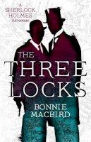 MacBird, Bonnie - The Three Locks: A Sherlock Holmes Adventure: Book 4 - 9780008380847 - 9780008380847