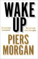 Morgan, Piers - Wake Up: Why the world has gone nuts - 9780008392604 - 9780008392604