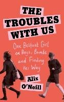 O'Neill, Alix - The Troubles with Us - 9780008393717 - 9780008393717