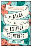 Defoe, Gideon - An Atlas of Extinct Countries: The Remarkable (and Occasionally Ridiculous) Stories of 48 Nations that Fell off the Map - 9780008393854 - 9780008393854
