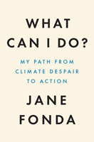 Fonda, Jane - What Can I Do?: The Truth About Climate Change and How to Fix It: My Path from Climate Despair to Action - 9780008404598 - 9780008404598