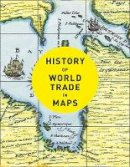 Parker, Philip, Collins Books - History of World Trade in Maps - 9780008409296 - 9780008409296