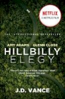 Vance, J. D. - Hillbilly Elegy: The International Bestselling Memoir Coming Soon as a Netflix Major Motion Picture starring Amy Adams and Glenn Close: A Memoir of a Family and Culture in Crisis - 9780008410964 - 9780008410964