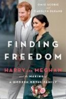Scobie, Omid, Durand, Carolyn - Finding Freedom: Harry and Meghan and the Making of a Modern Royal Family - 9780008424114 - 9780008424114