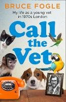 Fogle, Bruce - Call the Vet: My Life as a Young Vet in 1970s London - 9780008424312 - 9780008424312