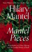 Mantel, Hilary - Mantel Pieces: The New Book from The Sunday Times Best Selling Author of the Wolf Hall Trilogy - 9780008429973 - 9780008429973