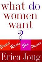 Jong, Erica - What Do Women Want? Bread, Roses, Sex, Power - 9780060183769 - KIN0029168