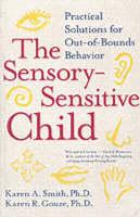 Smith, Karen A., PhD, Gouze, Karen R., PhD - The Sensory-Sensitive Child: Practical Solutions for Out-of-Bounds Behavior - 9780060527181 - V9780060527181
