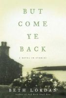 Lordan, Beth - But Come Ye Back:   A Novel in Stories - 9780060530365 - KHS1004236