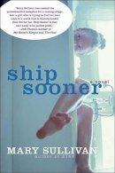 Mary Sullivan - Ship Sooner: A Novel - 9780060562410 - KHS0065347