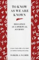 Palmer, Parker J. - To Know as We Are Known: Education as a Spiritual Journey - 9780060664510 - V9780060664510