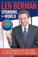 Berman, Len - Spanning the World: The Crazy Universe of Big-Time Sports, All-Star Egos, and Hall of Fame Bloopers - 9780060757526 - KTJ0018573
